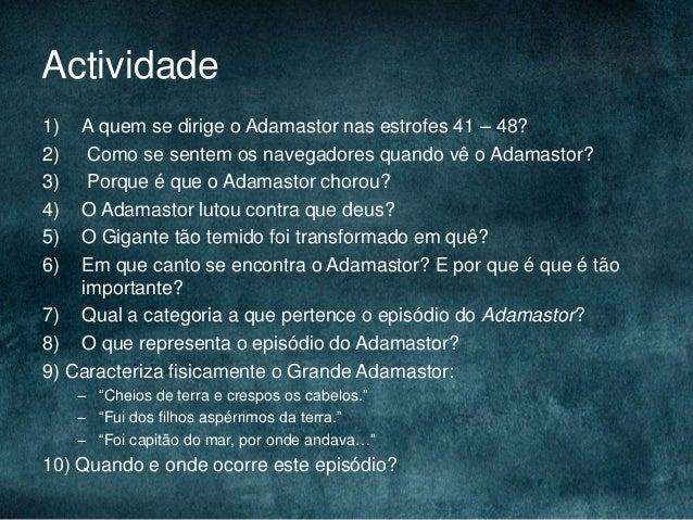 Actividade1) A quem se dirige o Adamastor nas estrofes 41 – 48?2) Como se sentem os navegadores quando vê o Adamastor?3) P...