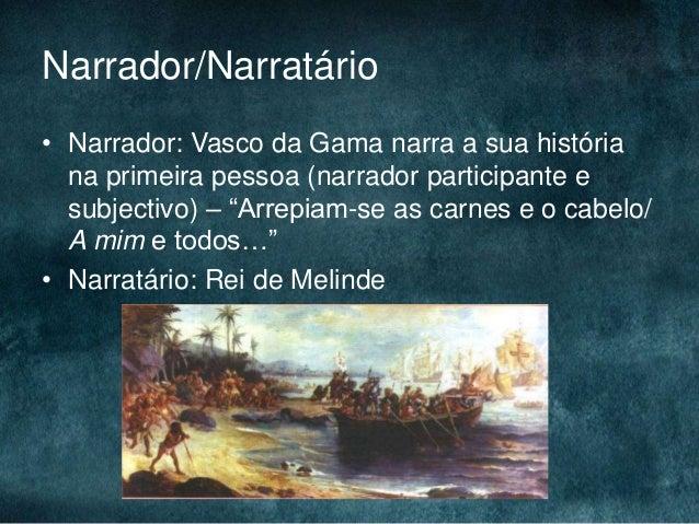 Narrador/Narratário• Narrador: Vasco da Gama narra a sua históriana primeira pessoa (narrador participante esubjectivo) – ...