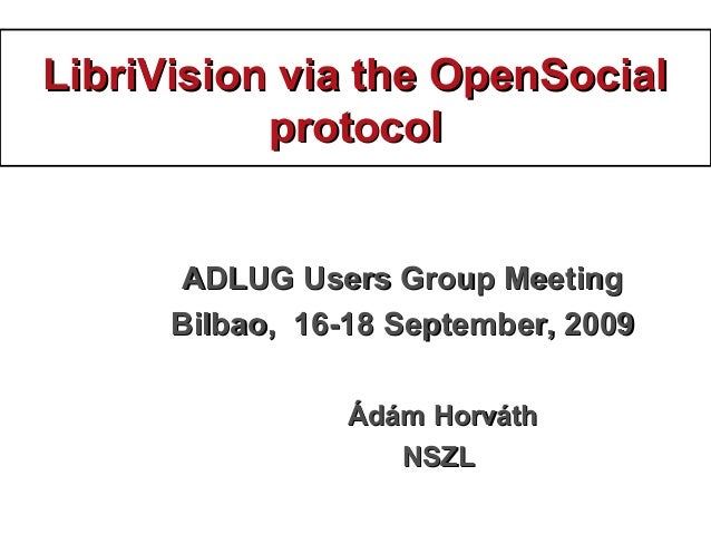 LibriVision via the OpenSocialLibriVision via the OpenSocial protocolprotocol ADLUG Users Group MeetingADLUG Users Group M...