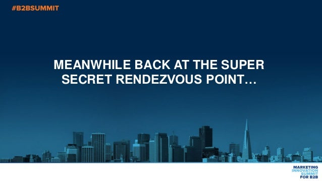 MEANWHILE BACK AT THE SUPER SECRET RENDEZVOUS POINT…