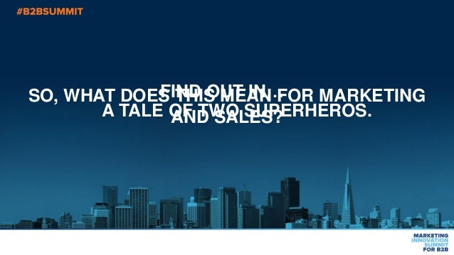SO, WHAT DOES THIS MEAN FOR MARKETING AND SALES? FIND OUT IN… A TALE OF TWO SUPERHEROS.