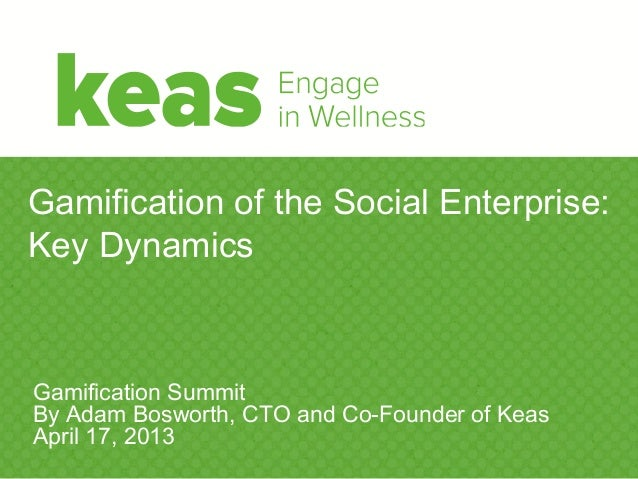 Gamification of the Social Enterprise:Key DynamicsGamification SummitBy Adam Bosworth, CTO and Co-Founder of KeasApril 17,...