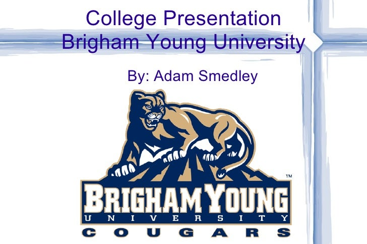 College Presentation Brigham Young University By: Adam Smedley