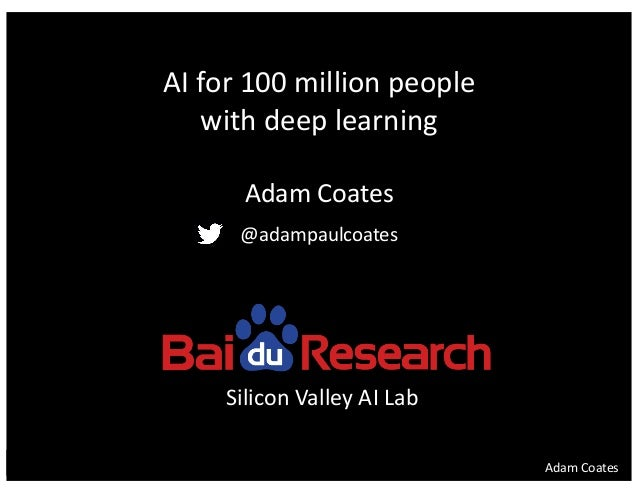 AdamCoates AIfor100millionpeople withdeeplearning AdamCoates @adampaulcoates SiliconValleyAILab