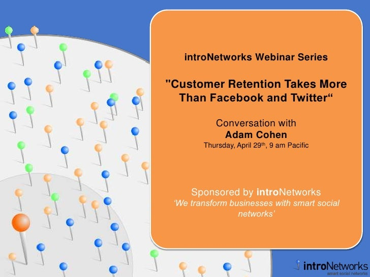 """introNetworks Webinar Series<br />""""Customer Retention Takes More Than Facebook and Twitter""""<br />Conversation with<br />Ad..."""