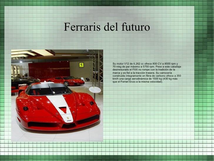 Ferraris del futuro Su motor V12 de 6.262 cc ofrece 800 CV a 8500 rpm y 70 mkg de par máximo a 5750 rpm. Pese a este cabal...