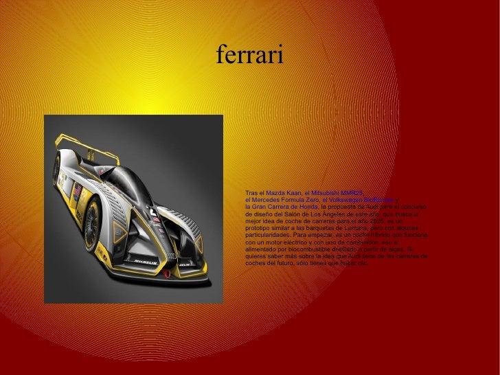 ferrari Tras el  Mazda Kaan ,  el Mitsubishi MMR25 ,  el Mercedes Formula Zero ,  el Volkswagen BioRunner  y  la Gran Carr...
