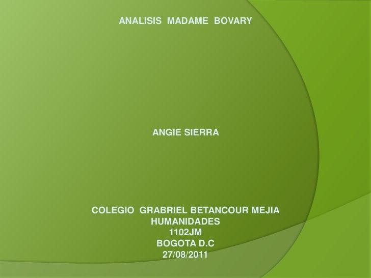 ANALISIS  MADAME  BOVARY <br /><br /><br /><br /><br /><br /><br /><br /><br /><br />ANGIE SIERRA <br /><br /><...