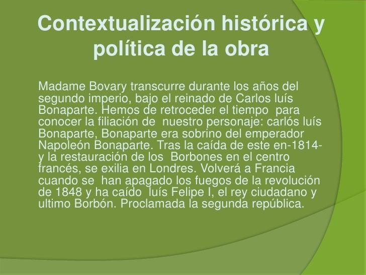 Contextualización histórica y política de la obra<br />Madame Bovary transcurre durante los años del segundo imperio, bajo...