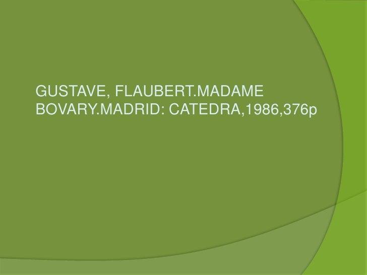 GUSTAVE, FLAUBERT.MADAME BOVARY.MADRID: CATEDRA,1986,376p<br />