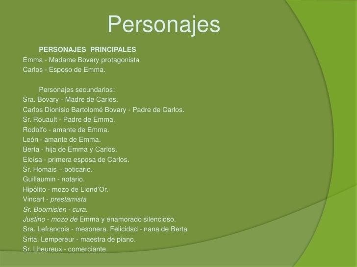 Personajes<br />PERSONAJES  PRINCIPALES <br />Emma -Madame Bovary protagonista<br />Carlos -Esposo de Emma....