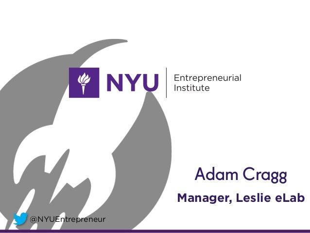 @NYUEntrepreneur Adam Cragg Manager, Leslie eLab