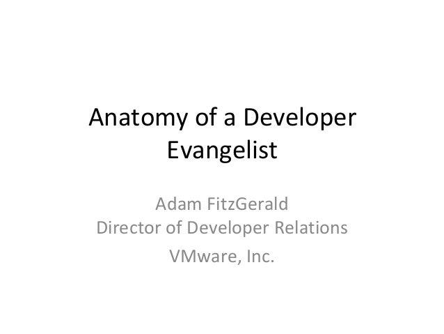 AnatomyofaDeveloper      Evangelist       AdamFitzGeraldDirectorofDeveloperRelations         VMware,Inc.