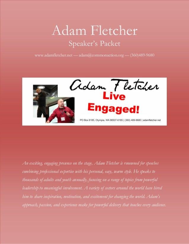 Adam FletcherSpeaker's Packetwww.adamfletcher.net — adam@commonaction.org — (360)489-9680An exciting, engaging presence on...