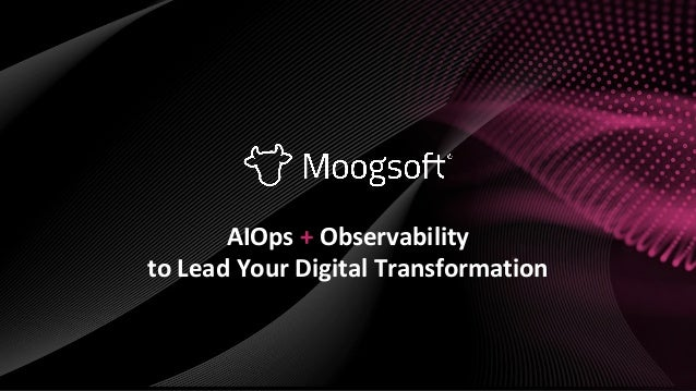 AIOps + Observability to Lead Your Digital Transformation