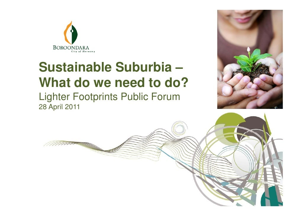 Sustainable Suburbia –What do we need to do?Lighter Footprints Public Forum28 April 2011