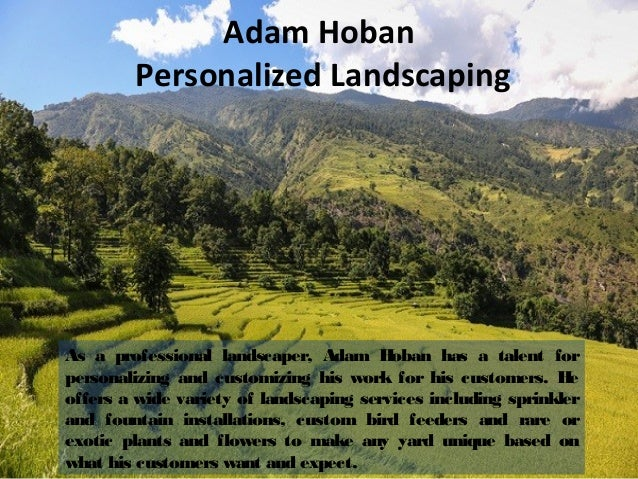 Adam Hoban Personalized Landscaping As a professional landscaper, Adam Hoban has a talent for personalizing and customizin...