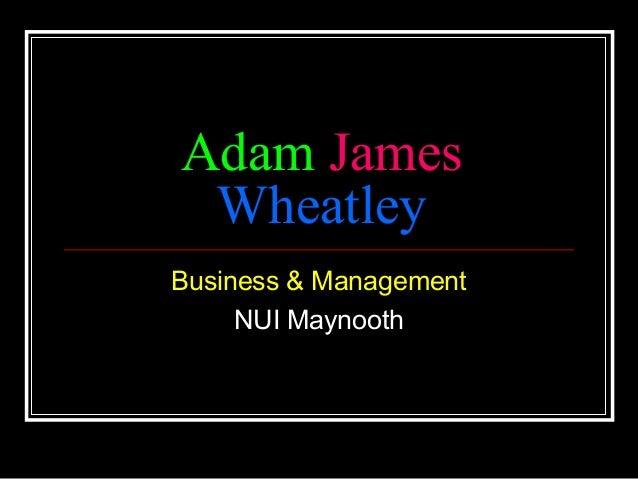 Adam James WheatleyBusiness & Management     NUI Maynooth