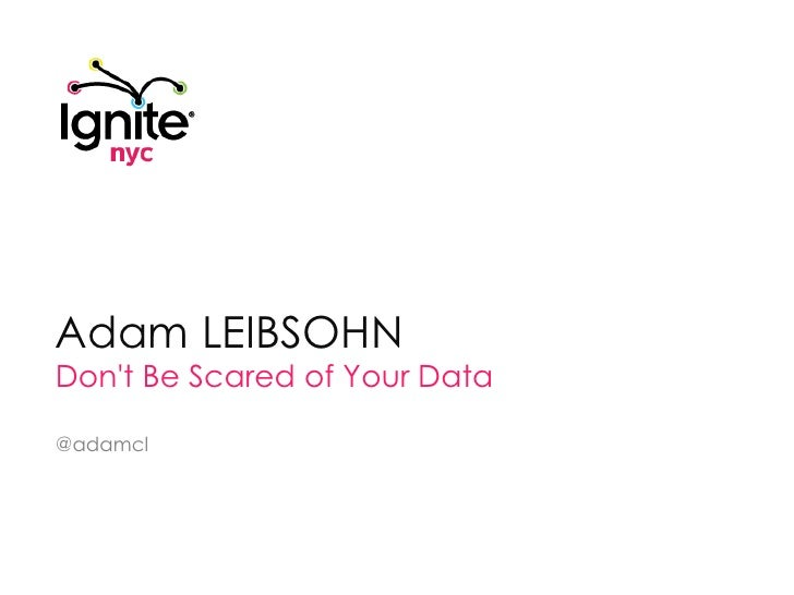 Adam Leibsohn<br />Don't Be Scared of Your Data<br />@adamcl<br />