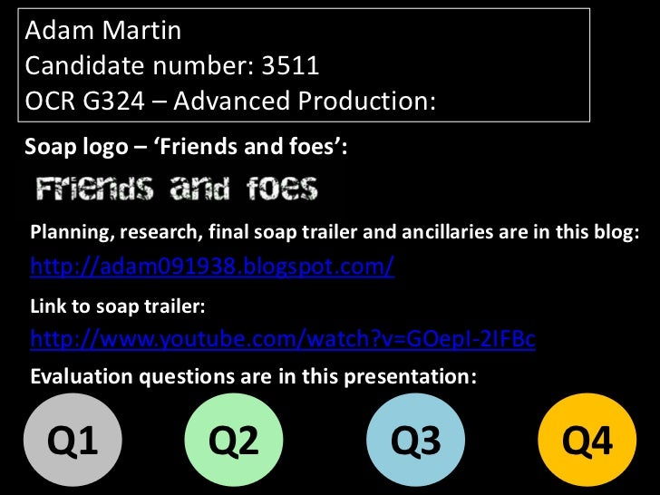 Adam MartinCandidate number: 3511OCR G324 – Advanced Production:Soap logo – 'Friends and foes':Planning, research, final s...