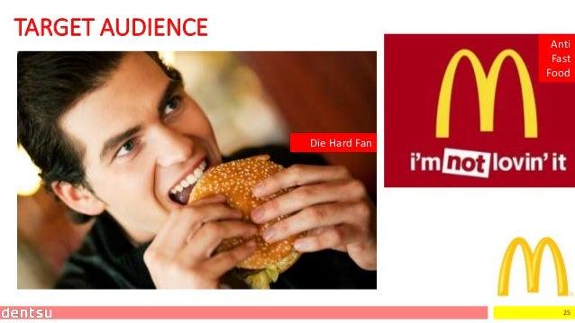 25 TARGET AUDIENCE Die Hard Fan Anti Fast Food