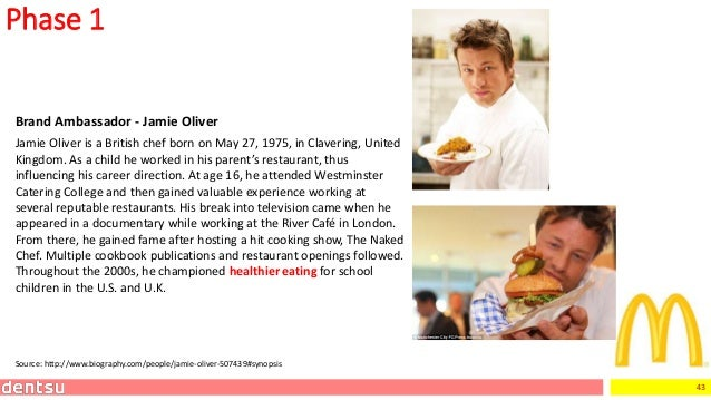 43 Phase 1 Brand Ambassador - Jamie Oliver Jamie Oliver is a British chef born on May 27, 1975, in Clavering, United Kingd...