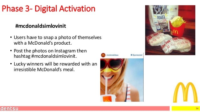 54 Phase 3- Digital Activation #mcdonaldsimlovinit • Users have to snap a photo of themselves with a McDonald's product. •...