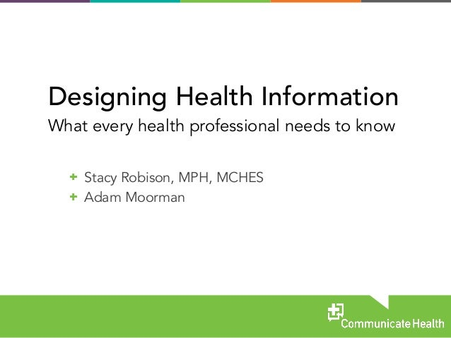 Stacy Robison, MPH, MCHES  Adam Moorman Designing Health Information What every health professional needs to know