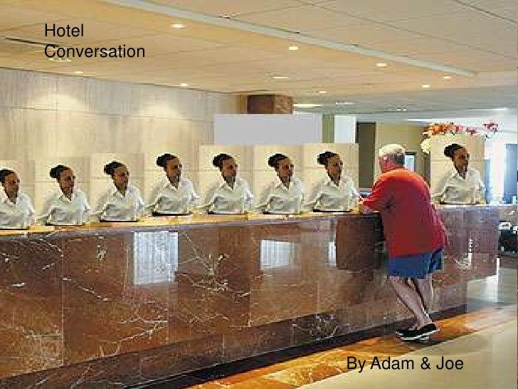 Hotel Conversation                    By Adam & Joe
