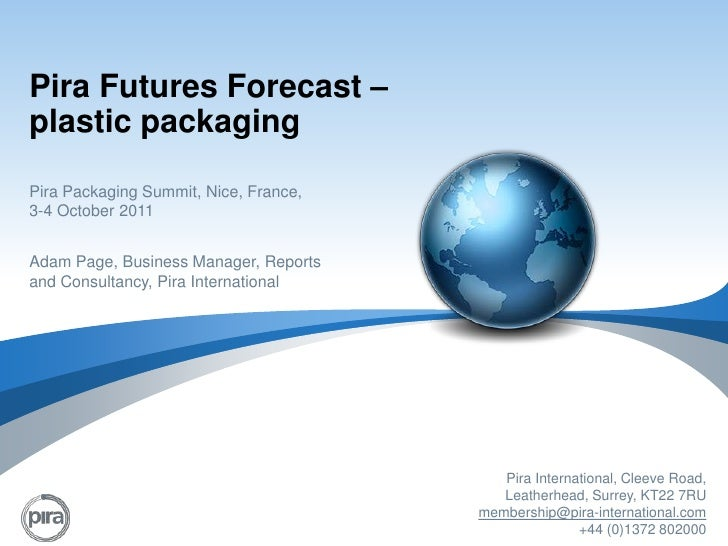 Pira Futures Forecast – plastic packaging<br />Pira Packaging Summit, Nice, France, 3-4 October 2011<br />Adam Page, Busin...