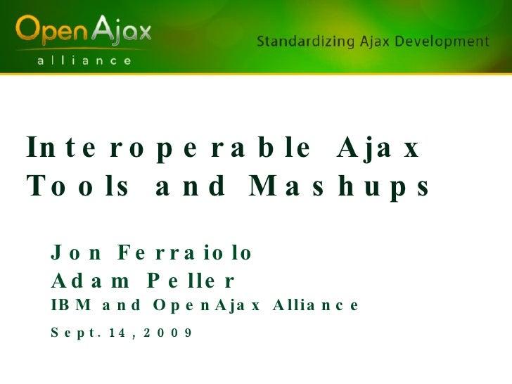 Interoperable Ajax Tools and Mashups <ul><li>Jon Ferraiolo </li></ul><ul><li>Adam Peller </li></ul><ul><li>IBM and OpenAja...
