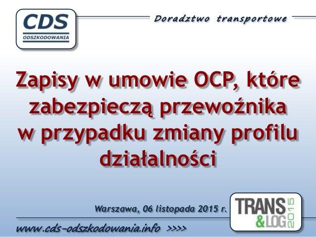 Zapisy w umowie OCP, które zabezpieczą przewoźnika w przypadku zmiany profilu działalności Warszawa, 06 listopada 2015 r.