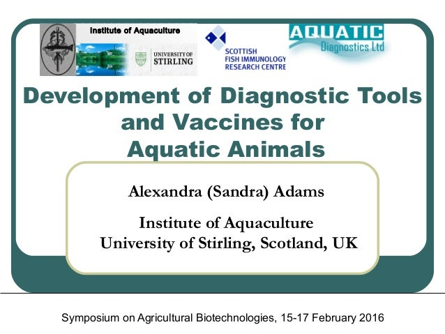 Development of Diagnostic Tools and Vaccines for Aquatic Animals Symposium on Agricultural Biotechnologies, 15-17 February...