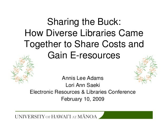 Sharing the Buck:How Diverse Libraries CameTogether to Share Costs and     Gain E-resources              Annis Lee Adams  ...