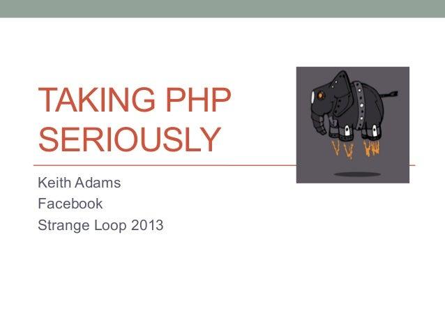 TAKING PHP SERIOUSLY Keith Adams Facebook Strange Loop 2013