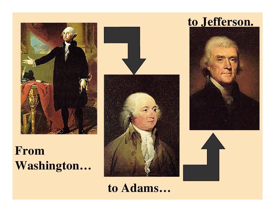 to Jefferson.     From Washington…               to Adams…