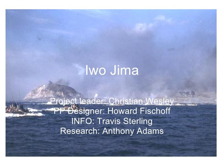 Iwo Jima Project leader: Christian Wesley PP Designer: Howard Fischoff INFO: Travis Sterling Research: Anthony Adams