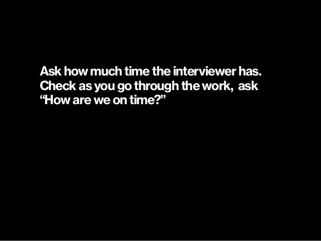 """Ask how much time the interviewer has. Check as you go through the work, ask """"How are we on time?"""""""