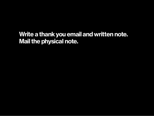 Write a thank you email and written note. Mail the physical note.