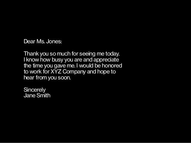 Dear Ms. Jones: Thank you so much for seeing me today. I know how busy you are and appreciate  the time you gave me. I wo...