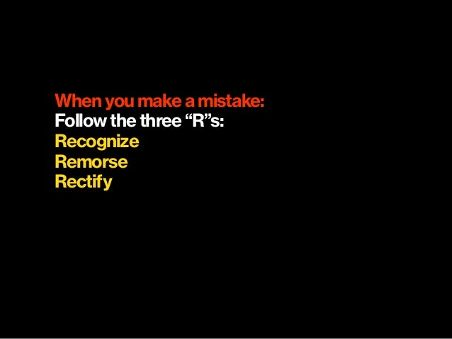 """When you make a mistake: Follow the three """"R""""s: Recognize Remorse Rectify"""