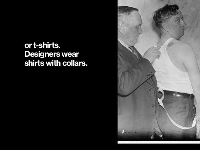 or t-shirts. Designers wear  shirts with collars.