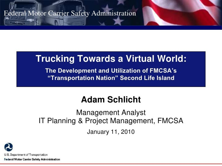 "Trucking Towards a Virtual World:The Development and Utilization of FMCSA's ""Transportation Nation"" Second Life Island<br ..."