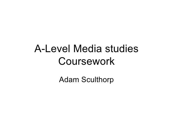 A-Level Media studies Coursework Adam Sculthorp