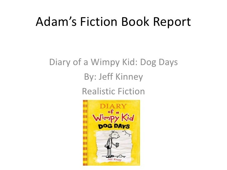 Adam's Fiction Book Report<br />Diary of a Wimpy Kid: Dog Days<br />By: Jeff Kinney<br />Realistic Fiction<br />