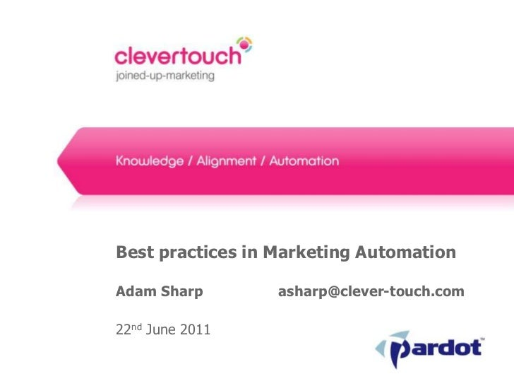 Best practices in Marketing AutomationAdam Sharp 		  asharp@clever-touch.com<br />22nd June 2011<br />