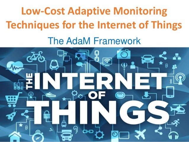 Low-Cost Adaptive Monitoring Techniques for the Internet of Things The AdaM Framework