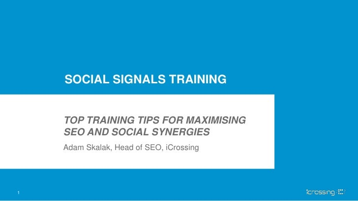 SOCIAL SIGNALS TRAINING    TOP TRAINING TIPS FOR MAXIMISING    SEO AND SOCIAL SYNERGIES    Adam Skalak, Head of SEO, iCros...