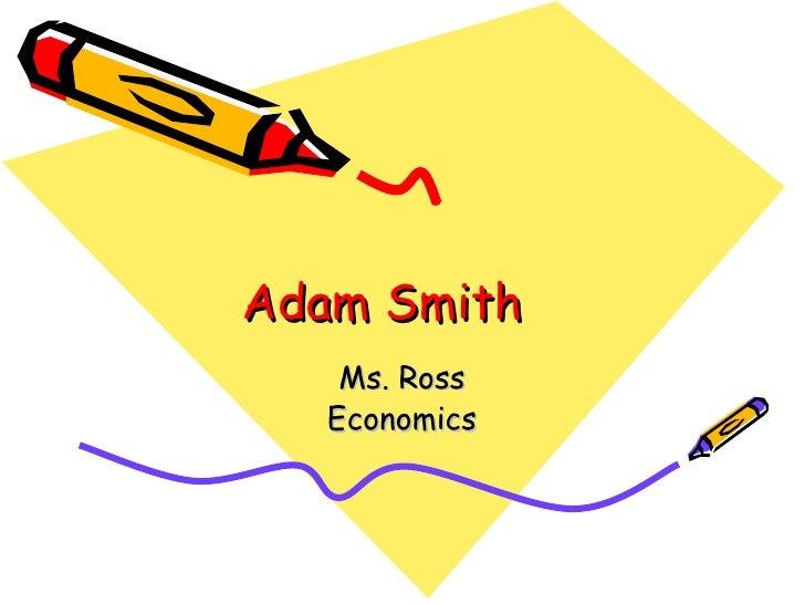 Adam Smith Ms. Ross Economics