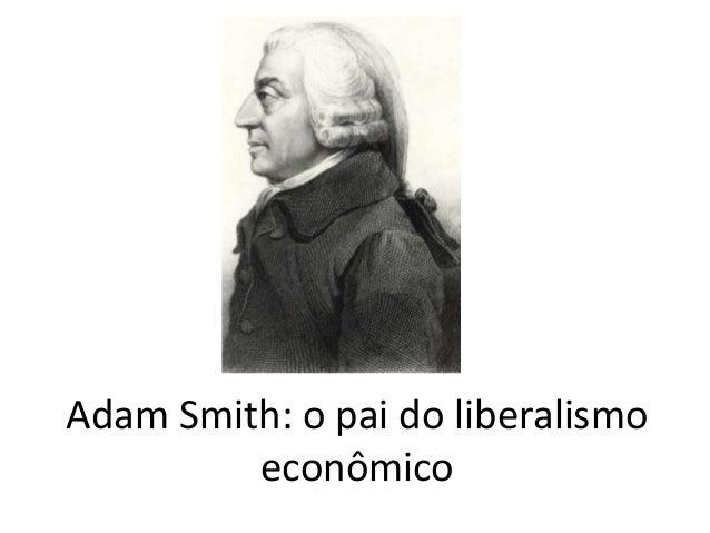 Adam Smith: o pai do liberalismo econômico